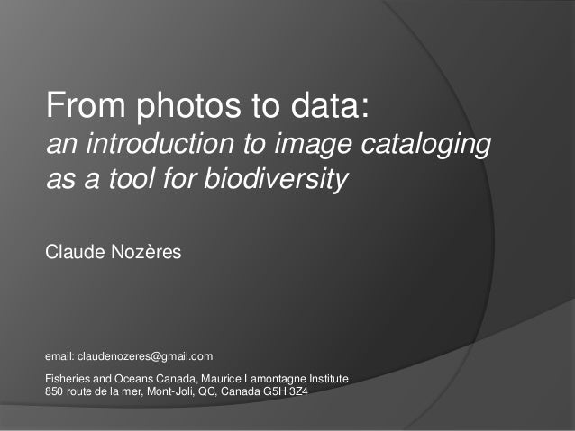 From photos to data: an introduction to image cataloging as a tool for biodiversity Claude Nozères  email: claudenozeres@g...