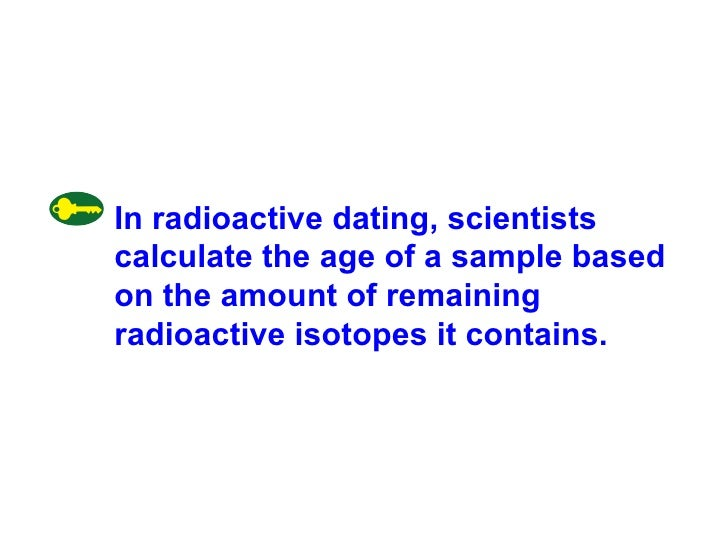 How do scientist use radioactive dating
