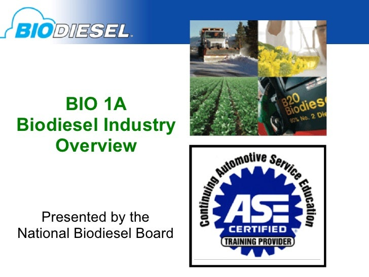BIO 1ABiodiesel Industry    Overview    Presented by theNational Biodiesel Board