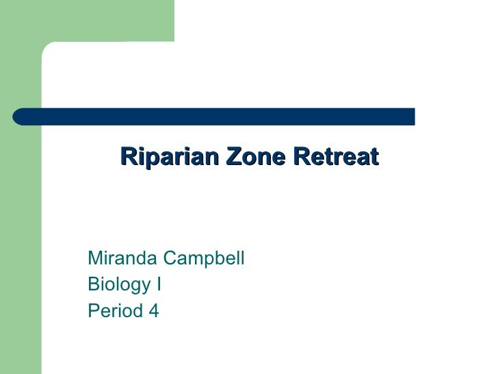 Riparian Zone Retreat Miranda Campbell Biology I  Period 4