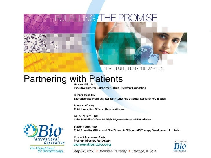 Partnering with Patients Howard Fillit, MD  Executive Director , Alzheimer's Drug Discovery Foundation    Richard Insel, M...