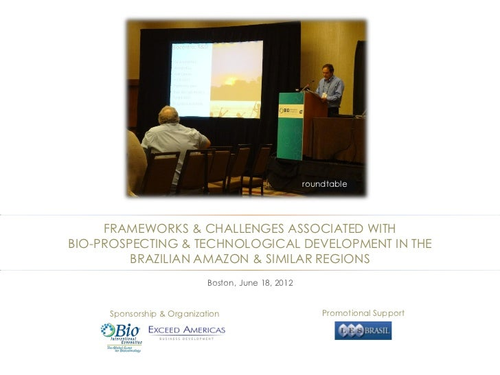 roundtable     FRAMEWORKS & CHALLENGES ASSOCIATED WITHBIO-PROSPECTING & TECHNOLOGICAL DEVELOPMENT IN THE         BRAZILIAN...