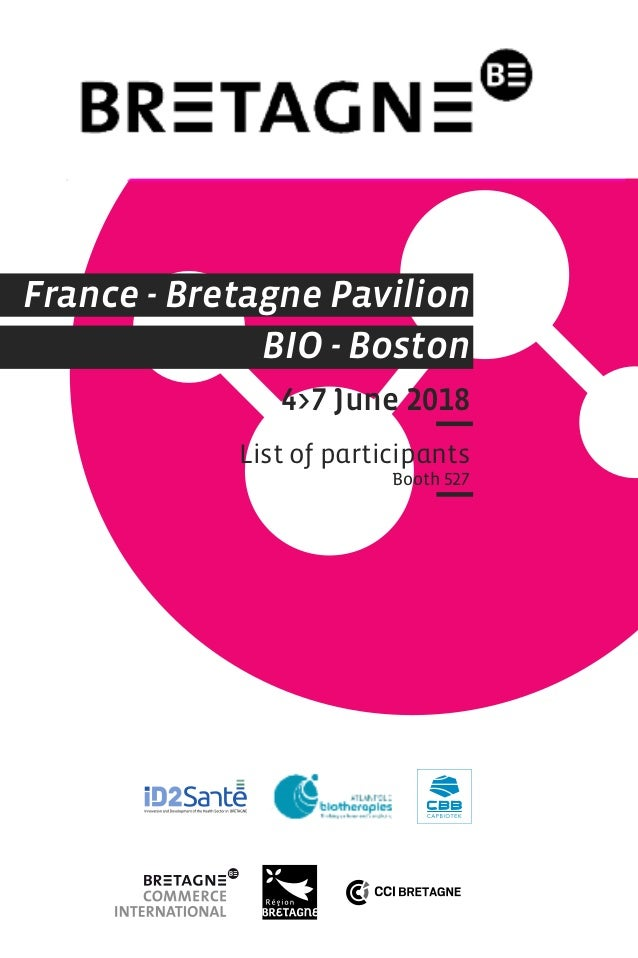 France - Bretagne Pavilion BIO - Boston 4>7 June 2018 List of participants Booth 527
