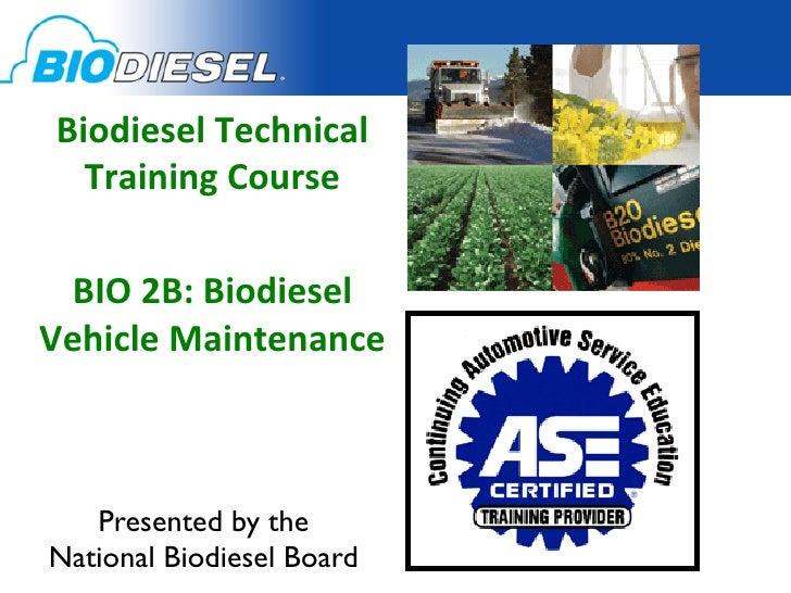 Biodiesel Technical    Training Course                    BIO 2B: Biodiesel Vehicle Maintenance       ...