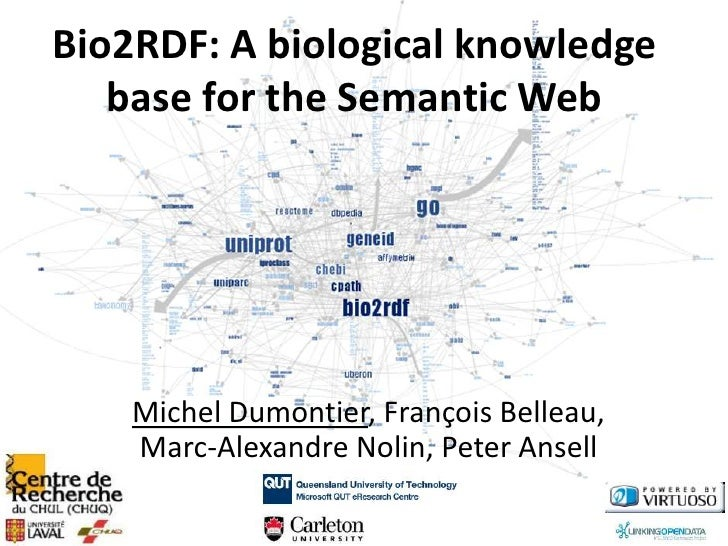 Bio2RDF: A biological knowledge    base for the Semantic Web         Michel Dumontier, François Belleau,     Marc-Alexandr...