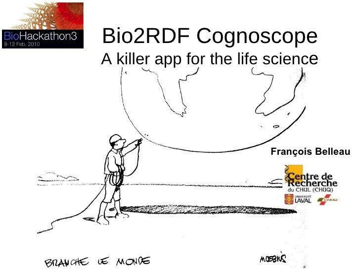 Bio2RDF Cognoscope A killer app for the life scienc e François Belleau