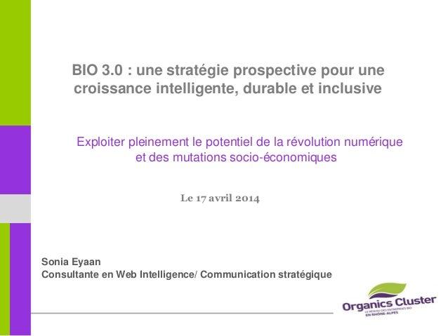 Sonia Eyaan Consultante en Web Intelligence/ Communication stratégique BIO 3.0 : une stratégie prospective pour une croiss...