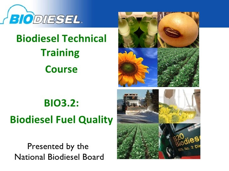 Biodiesel Technical Training  Course BIO3.2: Biodiesel Fuel Quality Presented by the  National Biodiesel Board
