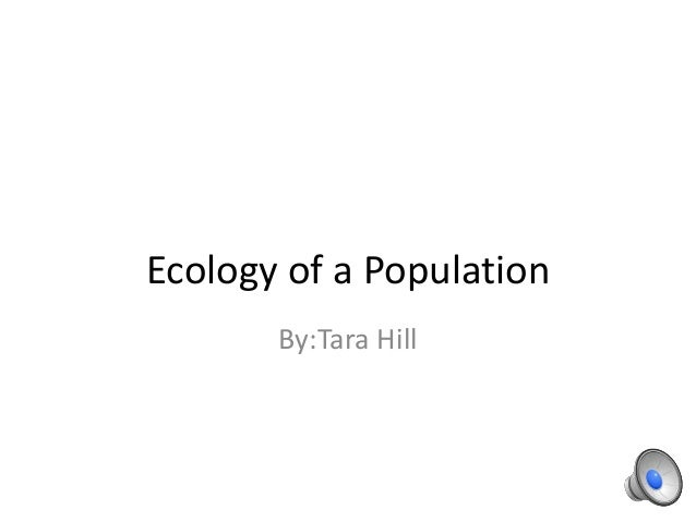 Ecology of a PopulationBy:Tara Hill