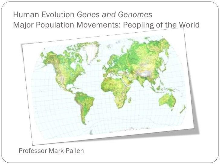 Human Evolution  Genes and Genomes Major Population Movements: Peopling of the World Professor Mark Pallen