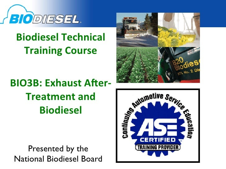 Biodiesel Technical    Training Course              BIO3B: Exhaust A:er-‐   Treatment and       Biodies...