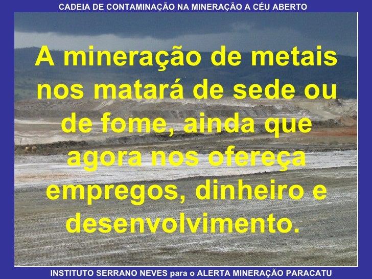 CADEIA DE CONTAMINAÇÃO NA MINERAÇÃO A CÉU ABERTO INSTITUTO SERRANO NEVES para o ALERTA MINERAÇÃO PARACATU A mineração de m...
