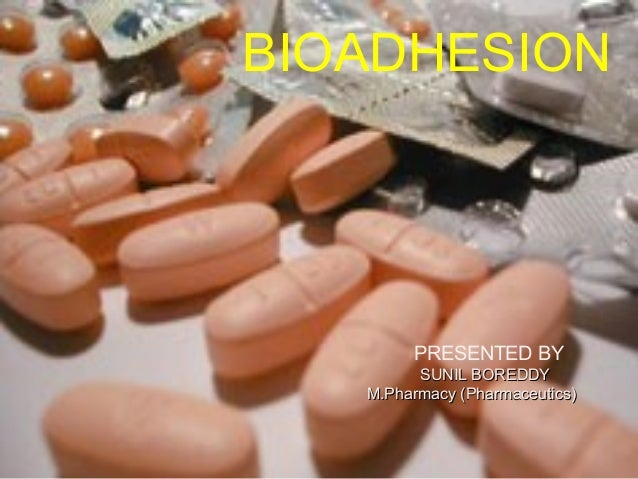 BIOADHESION PRESENTED BY SUNIL BOREDDYSUNIL BOREDDY M.Pharmacy (Pharmaceutics)M.Pharmacy (Pharmaceutics)