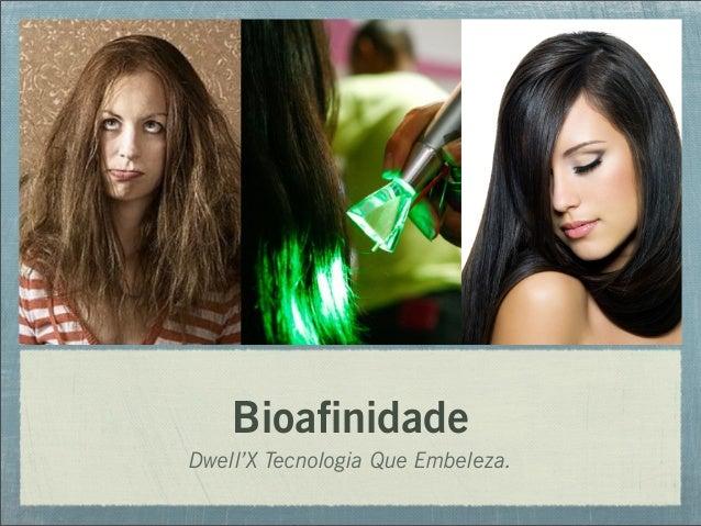 Bioafinidade Dwell'X Tecnologia Que Embeleza.