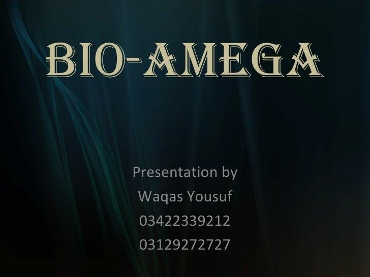 Bio-Amega Presentation by Waqas Yousuf 03422339212 03129272727