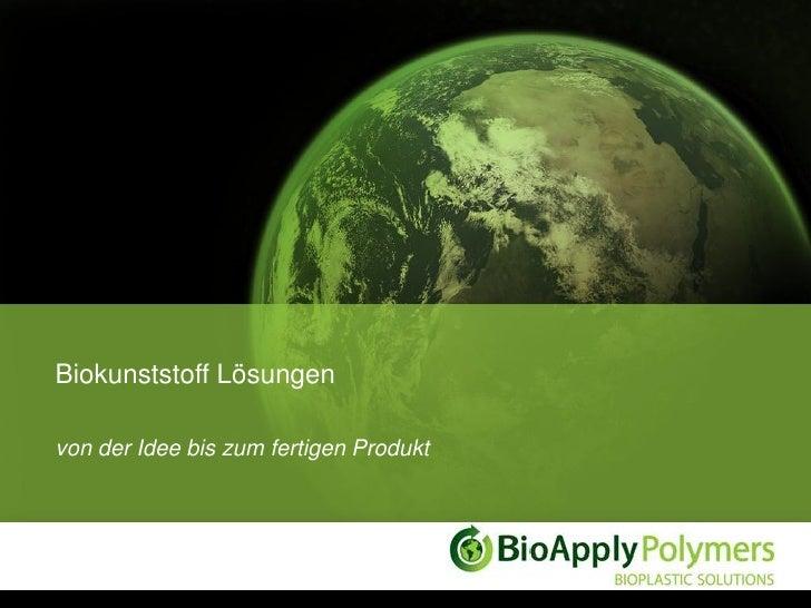 Biokunststoff Lösungenvon der Idee bis zum fertigen Produkt