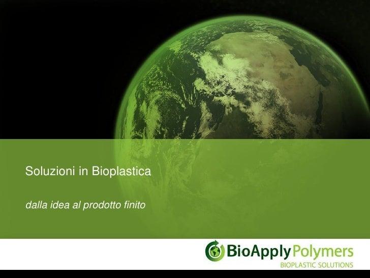 Soluzioni in Bioplasticadalla idea al prodotto finito