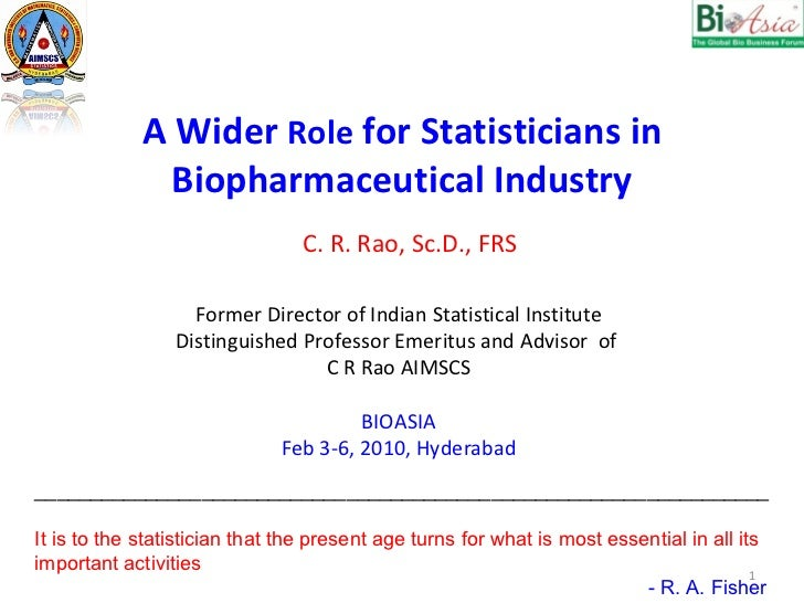 A Wider  Role  for Statisticians in Biopharmaceutical Industry Former Director of Indian Statistical Institute Distinguish...