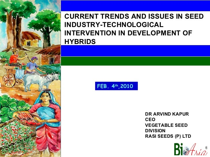 FEB. 4 th ,2010 DR ARVIND KAPUR CEO VEGETABLE SEED DIVISION RASI SEEDS (P) LTD CURRENT TRENDS AND ISSUES IN SEED INDUSTRY-...