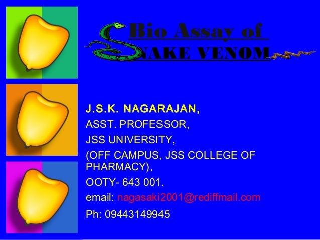 Bio Assay of         NAKE VENOMJ.S.K. NAGARAJAN,ASST. PROFESSOR,JSS UNIVERSITY,(OFF CAMPUS, JSS COLLEGE OFPHARMACY),OOTY- ...