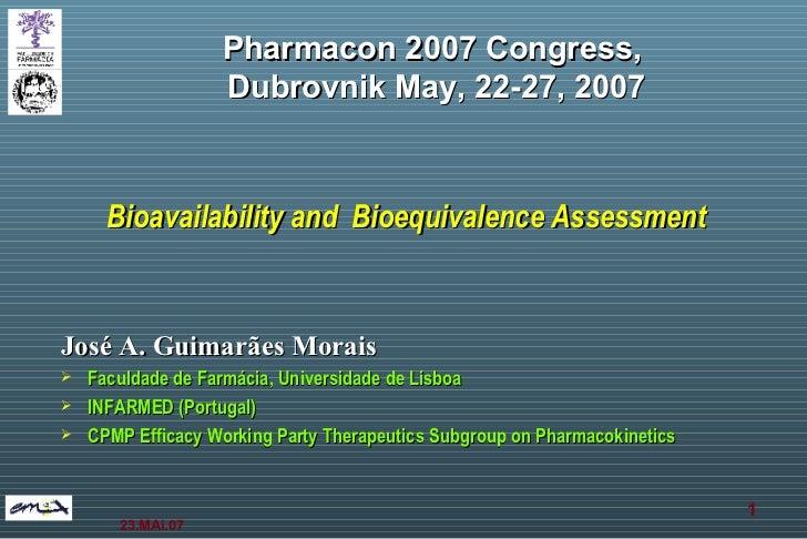 Bioavailability and  Bioequivalence Assessment <ul><li>José A. Guimarães Morais </li></ul><ul><li>Faculdade de Farmácia, U...