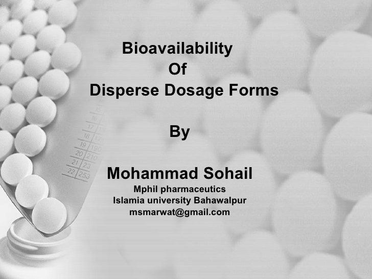 Bioavailability  Of  Disperse Dosage Forms By Mohammad Sohail Mphil pharmaceutics Islamia university Bahawalpur [email_add...