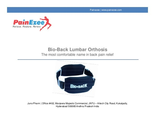 Bio-Back Lumbar Orthosis The most comfortable name in back pain relief Painezee | www.painezee.com Juno Pharm | Office #40...