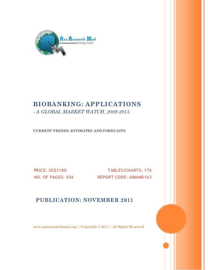 BIOBANKING: APPLICATIONS- A GLOBAL MARKET WATCH, 2009-2015CURRENT TRENDS, ESTIMATES AND FORECASTSPRICE: US$3180           ...