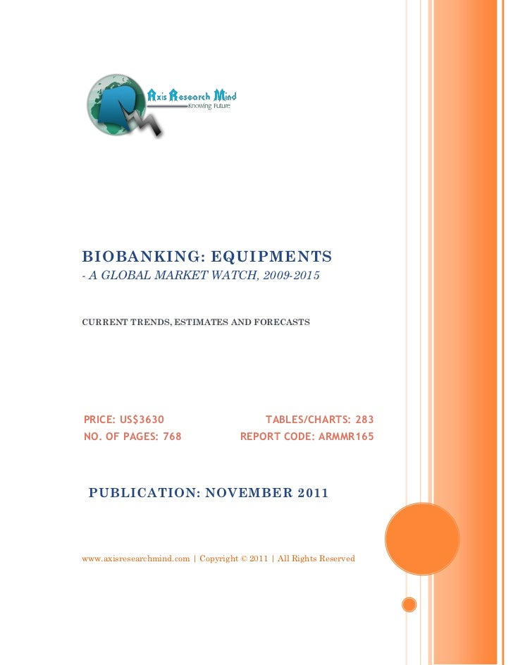 BIOBANKING: EQUIPMENTS- A GLOBAL MARKET WATCH, 2009-2015CURRENT TRENDS, ESTIMATES AND FORECASTSPRICE: US$3630             ...