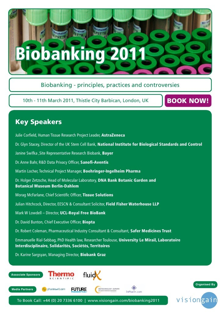 Biobanking 2011                     Biobanking - principles, practices and controversies       10th - 11th March 2011, Thi...