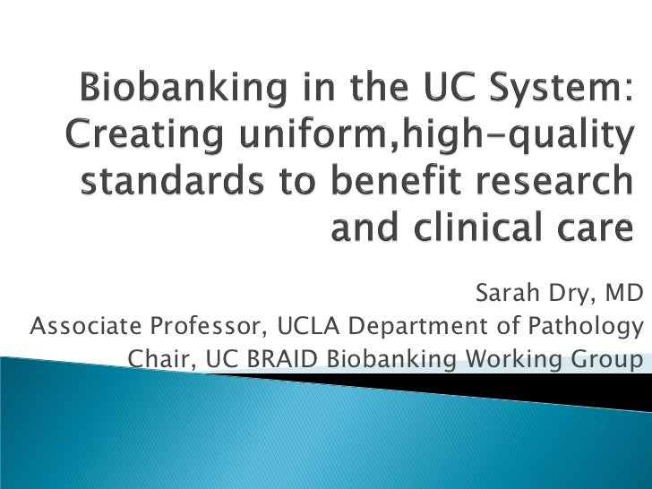 Sarah Dry, MDAssociate Professor, UCLA Department of Pathology        Chair, UC BRAID Biobanking Working Group