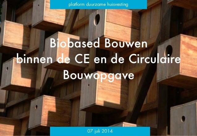 Biobased Bouwen binnen de CE en de Circulaire Bouwopgave ! platform duurzame huisvesting 07 juli 2014