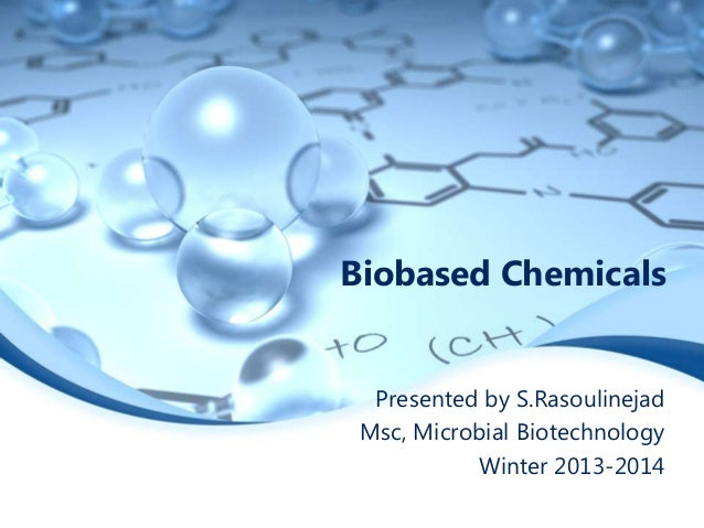 Biobased Chemicals  Presented by S.Rasoulinejad Msc, Microbial Biotechnology Winter 2013-2014