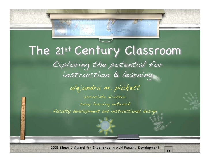 The 21st Century Classroom    Exploring the potential for      instruction & learning              alejandra m. pickett   ...