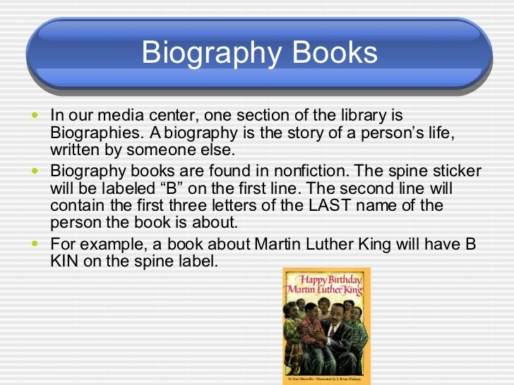 Biography Books <ul><li>In our media center, one section of the library is Biographies. A biography is the story of a pers...