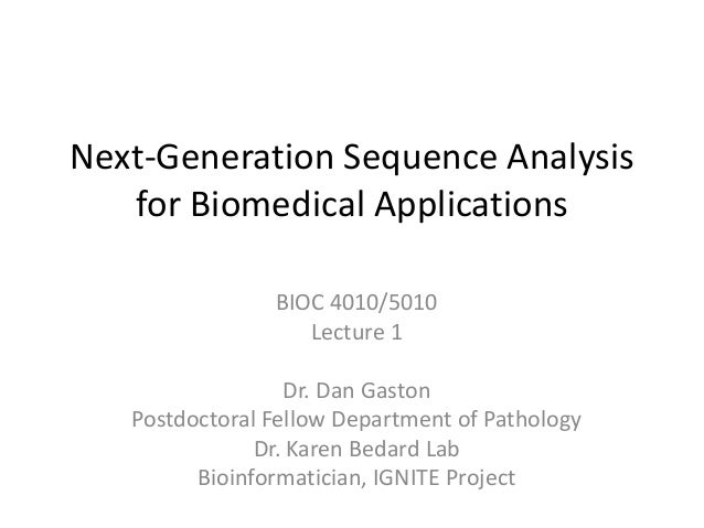 Next-Generation Sequence Analysis   for Biomedical Applications                BIOC 4010/5010                   Lecture 1 ...