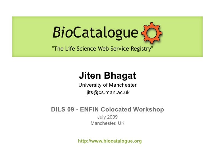 Jiten Bhagat         University of Manchester            jits@cs.man.ac.uk   DILS 09 - ENFIN Colocated Workshop           ...