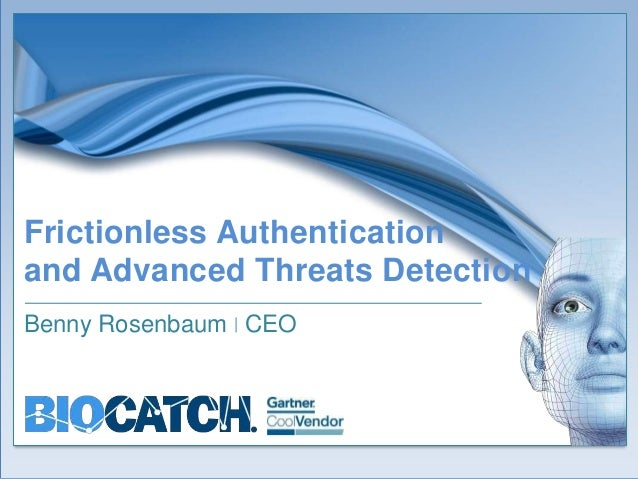 Frictionless Authentication  and Advanced Threats Detection  Benny Rosenbaum | CEO  1 Confidential , not for distribution