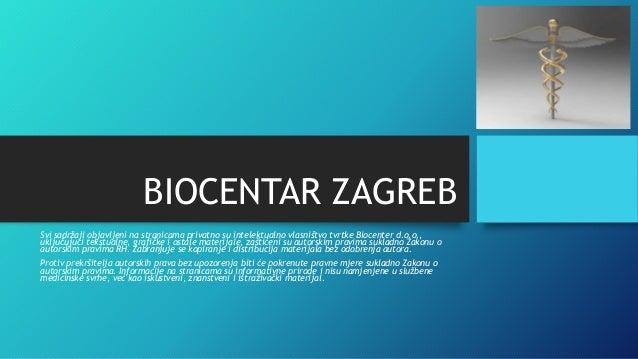 BIOCENTAR ZAGREB Svi sadržaji objavljeni na stranicama privatno su intelektualno vlasništvo tvrtke Biocenter d.o.o., uklju...