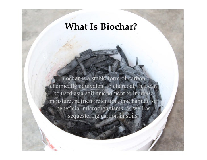 What Is Biochar?   Biochar is a stable form of carbon,chemically equivalent to charcoal, that can be used as a soil amendm...