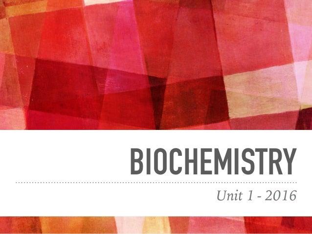 BIOCHEMISTRY Unit 1 - 2016