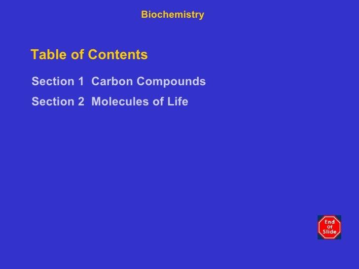 Table of Contents <ul><li>Section 1   Carbon Compounds </li></ul><ul><li>Section 2   Molecules of Life </li></ul>Biochemis...