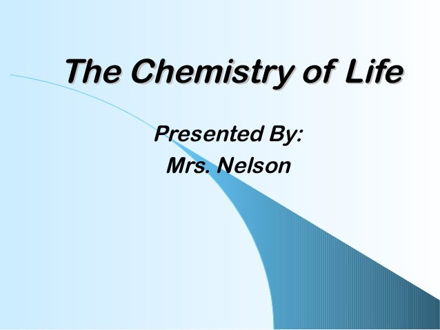 The Chemistry of LifeThe Chemistry of LifePresented By:Mrs. Nelson