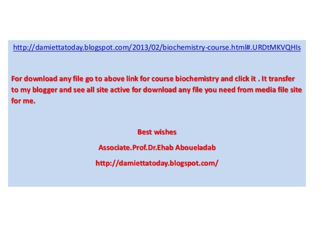 http://damiettatoday.blogspot.com/2013/02/biochemistry-course.html#.URDtMKVQHIsFor download any file go to above link for ...
