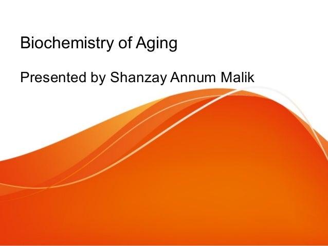 Biochemistry of Aging Presented by Shanzay Annum Malik