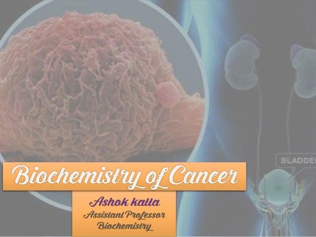 Biochemistry of Cancer Ashok Katta