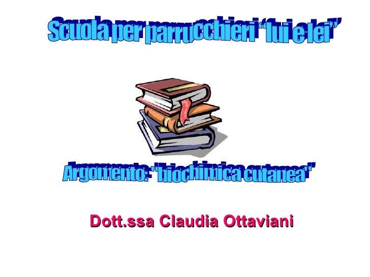 """Dott.ssa Claudia Ottaviani Scuola per parrucchieri """"lui e lei"""" Argomento: """"biochimica cutanea"""""""