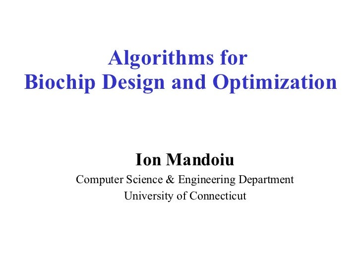 Algorithms for  Biochip Design and Optimization Ion Mandoiu Computer Science & Engineering Department University of Connec...