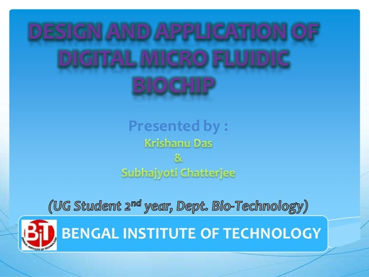 DESIGN AND APPLICATION OF  DIGITAL MICRO FLUIDIC         BIOCHIP         Presented by :  BENGAL INSTITUTE OF TECHNOLOGY