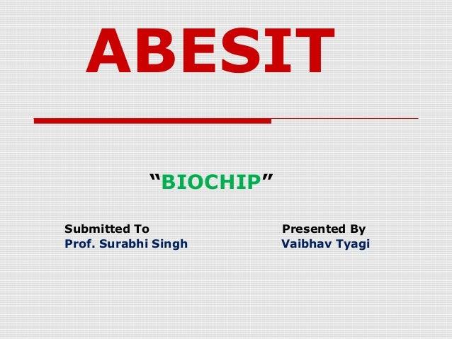 "ABESIT ""BIOCHIP"" Submitted To Presented By Prof. Surabhi Singh Vaibhav Tyagi"